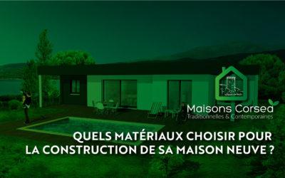 Quels matériaux choisir pour la construction de sa maison neuve?